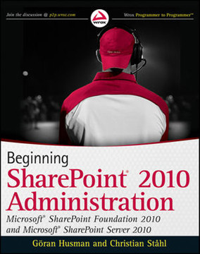 Beginning SharePoint® 2010 Administration™: Microsoft® SharePoint® Foundation 2010 and Microsoft® SharePoint® Server 2010