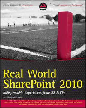 Real World SharePoint® 2010: Indispensable Experiences from 22 MVPs