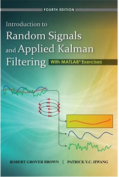 Introduction to Random Signals and Applied Kalman Filtering with Matlab Exercises, 4th Edition