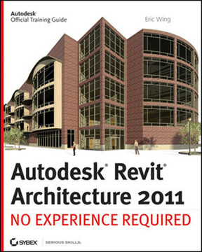 Autodesk® Revit® Architecture 2011: No Experience Required