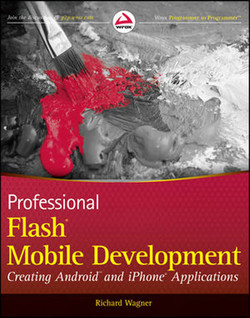 Professional Flash® Mobile Development: Creating Android™ and iPhone® Applications