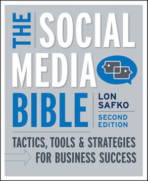 The Social Media Bible: Tactics, Tools, and Strategies for Business Success, Second Edition