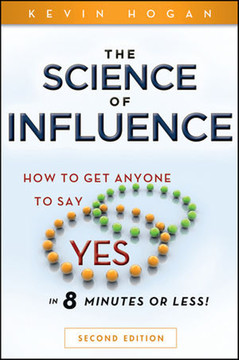 "The Science of Influence: How to Get Anyone to Say ""Yes"" in 8 Minutes or Less!, Second Edition"