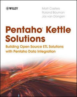 Pentaho® Kettle Solutions: Building Open Source ETL Solutions with Pentaho Data Integration