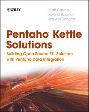 Pentaho® Kettle Solutions: Building Open Source ETL Solutions with Pentaho Data Integration