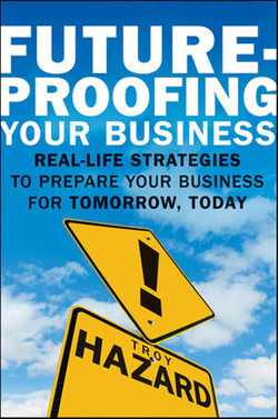 Future-Proofing Your Business: Real-Life Strategies to Prepare Your Business for Tomorrow, Today