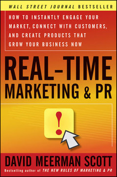 Real-Time Marketing & PR: How to Instantly Engage Your Market, Connect with Customers, and Create Products that Grow Your Business Now
