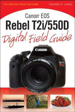 Canon® EOS Rebel T2i/550D Digital Field Guide