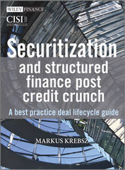 Securitization and Structured Finance Post Credit Crunch: A Best Practice Deal Lifecycle Guide
