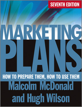 Marketing Plans: How to Prepare Them, How to Use Them, 7th Edition