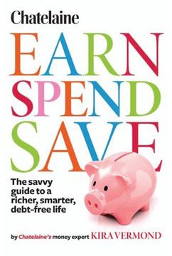 Chatelaine Earn Spend Save: The savvy guide to a richer, smarter, debt-free life