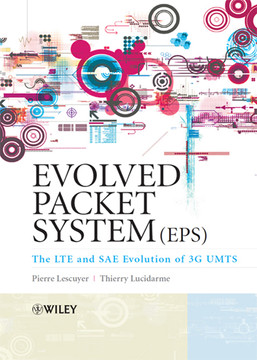 Evolved Packet System (EPS): The LTE and SAE Evolution of 3G UMTS
