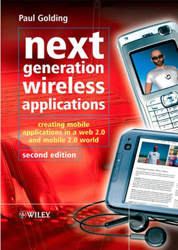 Next Generation Wireless Applications: Creating Mobile Applications in a Web 2.0 and Mobile 2.0 World, 2nd Edition
