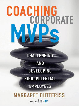 Coaching Corporate MVPs: Challenging and Developing High-Potential Employees