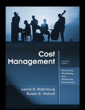 Cost Management: Measuring, Monitoring, and Motivating Performance, 2nd Edition