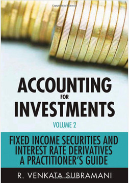 Accounting for Investments, Volume 2: Fixed Income Securities and Interest Rate Derivatives—A Practitioner's Guide