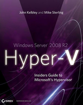Windows Server® 2008 R2 Hyper-V™: Insiders Guide to Microsoft's Hypervisor