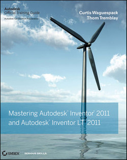 Mastering Autodesk® Inventor® 2011 and Autodesk® Inventor LT™ 2011: Autodesk® Official Training Guide