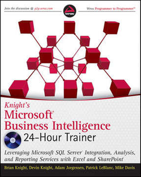 Knight's Microsoft® Business Intelligence 24-Hour Trainer: Leveraging Microsoft SQL Server® Integration, Analysis, and Reporting Services with Excel® and SharePoint®