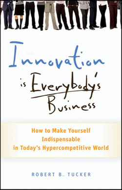 Innovation is Everybody's Business: How to Make Yourself Indispensable in Today's Hypercompetitive World
