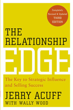 The Relationship Edge: The Key to Strategic Influence and Selling Success, Third Edition