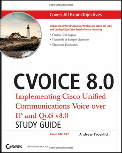 CVOICE 8.0: Implementing Cisco Unified Communications Voice over IP and QoS v8.0, Study Guide