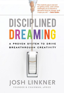 Disciplined Dreaming: A Proven System to Drive Breakthrough Creativity