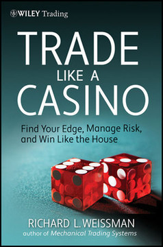 Trade Like a Casino: Find Your Edge, Manage Risk, and Win Like the House
