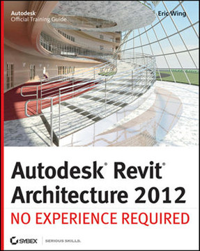 Autodesk® Revit® Architecture 2012: No Experience Required