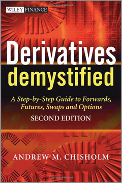 Derivatives Demystified: A Step-by-Step Guide to Forwards, Futures, Swaps and Options, Second Edition