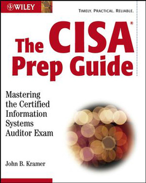 The CISA® Prep Guide: Mastering the Certified Information Systems Auditor Exam