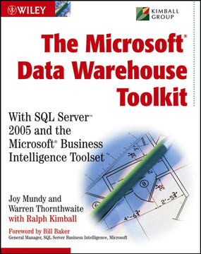 The Microsoft® Data Warehouse Toolkit: With SQL Server™ 2005 and the Microsoft® Business Intelligence Toolset