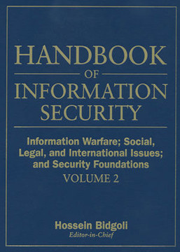 Handbook of Information Security: Information Warfare, Social, Legal, and International Issues and Security Foundations, Volume 2