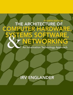 The Architecture of Computer Hardware, System Software, and Networking: An Information Technology Approach, Fourth Edition