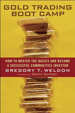 Gold Trading Boot Camp: How to Master the Basics and Become a Successful Commodities Investor