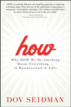 How: Why How We Do Anything Means Everything . . . in Business (and in Life)