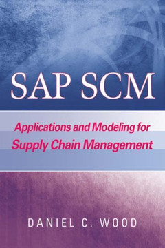 SAP SCM: Applications and Modeling for Supply Chain Management (with BW Primer)