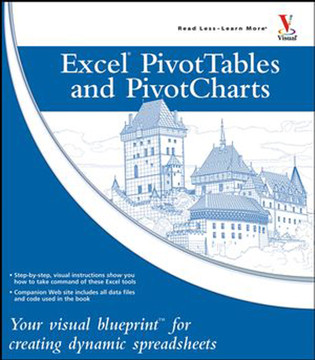 Excel® Pivot Tables and Pivot Charts: Your visual blueprint™ for creating dynamic spreadsheets