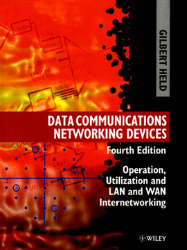 Data Communications Networking Devices: Operation, Utilization and Lan and Wan Internetworking, 4th Edition