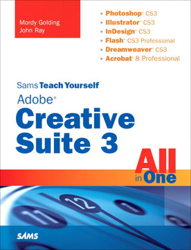 Sams Teach Yourself Adobe Creative Suite 3, All in One