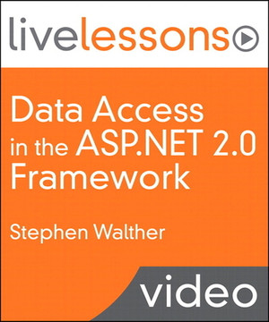 Data Access in the ASP.NET 2.0 Framework (Video LiveLessons)