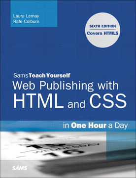 Sams Teach Yourself Web Publishing with HTML and CSS in One Hour a Day: Includes New HTML5 Coverage, Sixth Edition