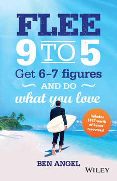 Flee 9 to 5: Get 6 - 7 Figures and Do What You Love