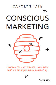 Conscious Marketing: How to Create an Awesome Business with a New Approach to Marketing