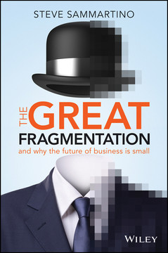 The Great Fragmentation: And Why the Future of All Business is Small