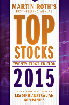 Top Stocks 2015: A Sharebuyer's Guide to Leading Australian Companies, 21st Edition
