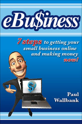 eBu$iness: 7 steps to getting your small business online and making money now!