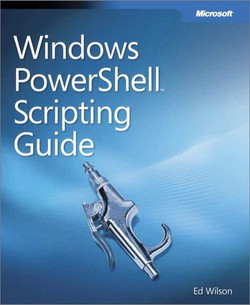Windows PowerShell™ Scripting Guide