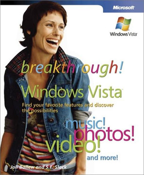 Breakthrough Windows Vista™: Find Your Favorite Features and Discover the Possibilities