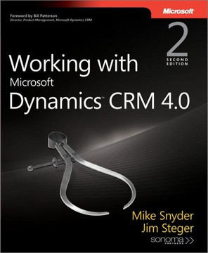 Working with Microsoft Dynamics™ CRM 4.0, Second Edition